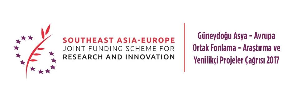Güneydoğu Asya-Avrupa Ortak Fonlama – Araştırma ve Yenilikçi Projeler Çağrısı 2017 Başvuru Tarihi: 1 Nisan 2017